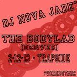 DJ Nova Jade - Live at the BodyLab 2-12-13 - TrapSide
