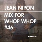 Jean Nipon - Mix For Whopwhop #46