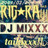 【RigRa!!!vol.2】2014/02/28_taikixxxmixxx!!