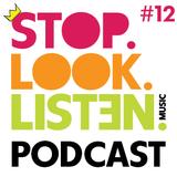 Stop.Look.Listen. Podcast #12
