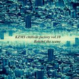 KZMS Chillout factory Vol.10 - Behind the scene