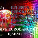 EXLUSIVE EURODANCE HIT MIX 90s~80s`~-( Exlusive Mix DJMsM )- Summer 2017