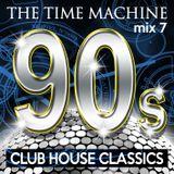 The Time Machine - Mix 7  [90s Club House Classics]