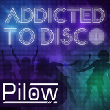 Pilow - Addicted To Disco