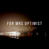 For Mrs Optimist (tunes loved by and reminiscent of . . . )