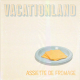 Vacationland #29 - Assiette De Fromage