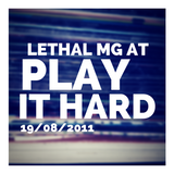 Lethal MG @ Play It Hard Radio - 19/08/2011