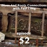 Blues And Roots Connections, with Paul Long: episode 52