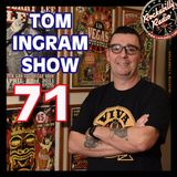Tom Ingram Show #71