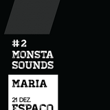 Maria // Monsta Sounds #2 // 21 Dezembro // Quatorze // Braga