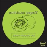 Fruit Podcast 003 @ By Matthias Popoff