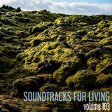 Soundtracks for Living - Volume 103