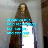 arequipa mix. field recordings. taxi songs and convent.