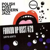 Funked Up East #23 w/ Misha Panfilov - Polish Post Modern Jazz