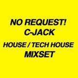 NO REQUEST! C-JACK HOUSE / TECH HOUSE MIXSET