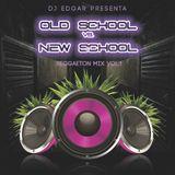 OLD SCHOOL VS NEW SCHOOL REGGAETON MIX BY DJ EDGAR