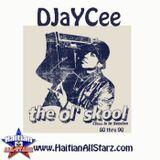The Ol' Skool (Class Is In Session 80's/90's R'n'B) - DJayCee [Haitian All-Starz DJs]