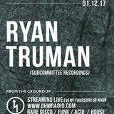 Ryan Truman - From the Ground Up Radio Show January 12, 2017