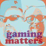 Gaming Matters Episode 7: Mario Mario Mario Mario Mario