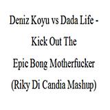 Deniz Koyu vs Dada Life - Kick Out The Epic Bong Motherfucker (Riky Di Candia Mashup)