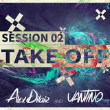Alex Dilair & VANTINO - TAKE OFF Session 02