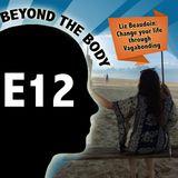 BEYOND THE BODY #12: LIZ BEAUDOIN - CHANGE YOUR LIFE THROUGH VAGABONDING