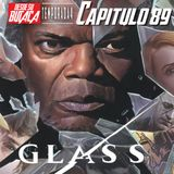 Capitulo 89: GLASS