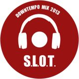 S.L.0.T. - DOWNTEMPO MIX 2013