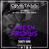 #FreshFridays EP. 39 (R&B, Hip Hop, Grime & Afrobeats)   Instagram @DJMETASIS