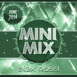Alex Rossi - Mini Mix (June 2k14)