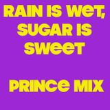 Rain Is Wet, Sugar Is Sweet- Prince Mix