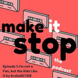 """Make it Stop Episode 1: Brokencyde """"I'm not a Fan, but the kids like it!"""""""