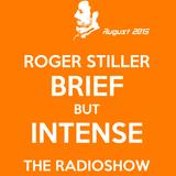 Roger Stiller - Brief But Intense - RadioShow August 2015