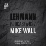 Lehmann Podcast #027 - Mike Wall