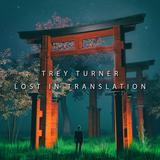 Trey Turner - Lost In Translation