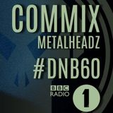 Commix - Metalheadz #DNB60