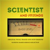 Scientist And Friends VoL 1 (Original Vocal Tracks And Dub Versions)