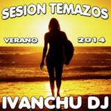 SESION TEMAZOS VERANO 2014 - IVANCHU DJ
