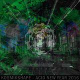 ☮ KOSMIKSHAPE - ACID NEW YEAR 2016 - ACID TECHNO MIX - ROB ACID STYLE ☮