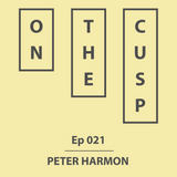 On The Cusp - Ep 021 - Peter Harmon
