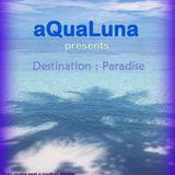 aQuaLuna presents - Destination : Paradise 001 (12-09-2011)