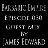 Barbaric Empire 030 (Guest Mix By James Edward)