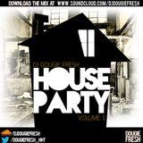 @DougieFreshDJ - House Party Volume 1 [FREE DOWNLOAD]