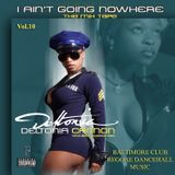 DJ Deltonia Cannon I AIN'T GOING NOWHERE VOL 10