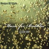 House Of Style - Music for Bubbles (Lesson 1)