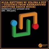 Alga-Rhythms w/ Szajna & FOY + Guestmix from Karmasound (Phuture Shock Musik) 31st January 2018