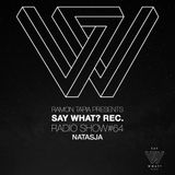 Say What? Recordings Show 064 with Natasja
