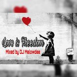 Love Is Freedom - Mixed by DJ Melowdee