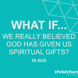 Talk 3 - What if we really believed God has given us spiritual gifts - Romans 12:1-8