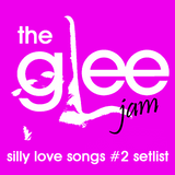The Glee Jam: Silly Love Songs #2 Setlist